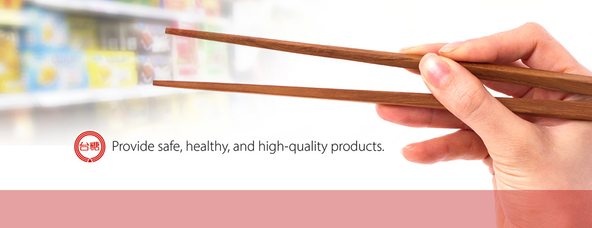 Provide safe, healthy, and high-quality products.