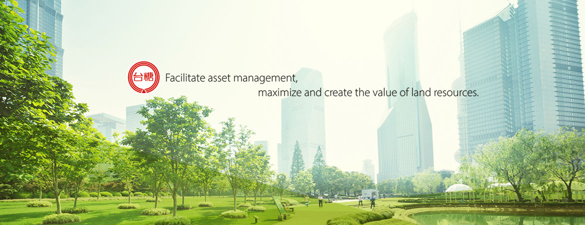 Facilitate asset management, maximize and create the value of land resources.